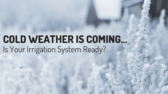 Cold Weather is Coming…Is Your Irrigation System Ready?