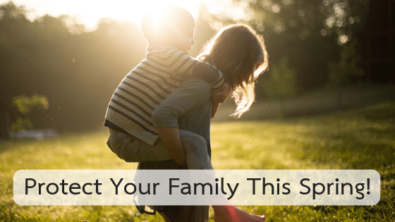 Protect Your Family This Spring!